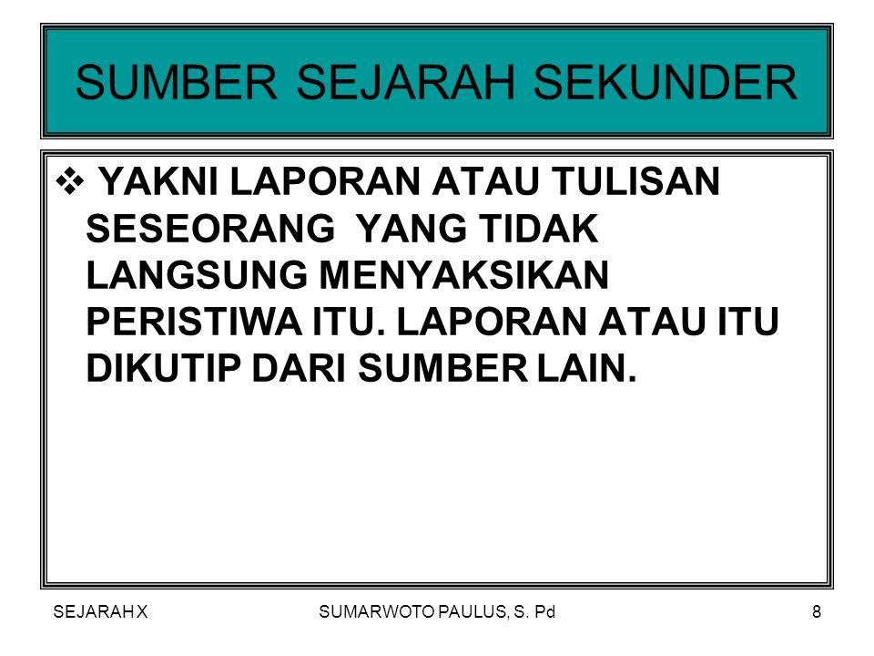 SEJARAH XSUMARWOTO PAULUS, S. Pd7 SUMBER SEJARAH PRIMER  YAKNI DATA LANGSUNG ATAU KESAKSIAN ATAU LAPORAN DARI SESEORANG YANG SECARA LANGSUNG MENYAKSI
