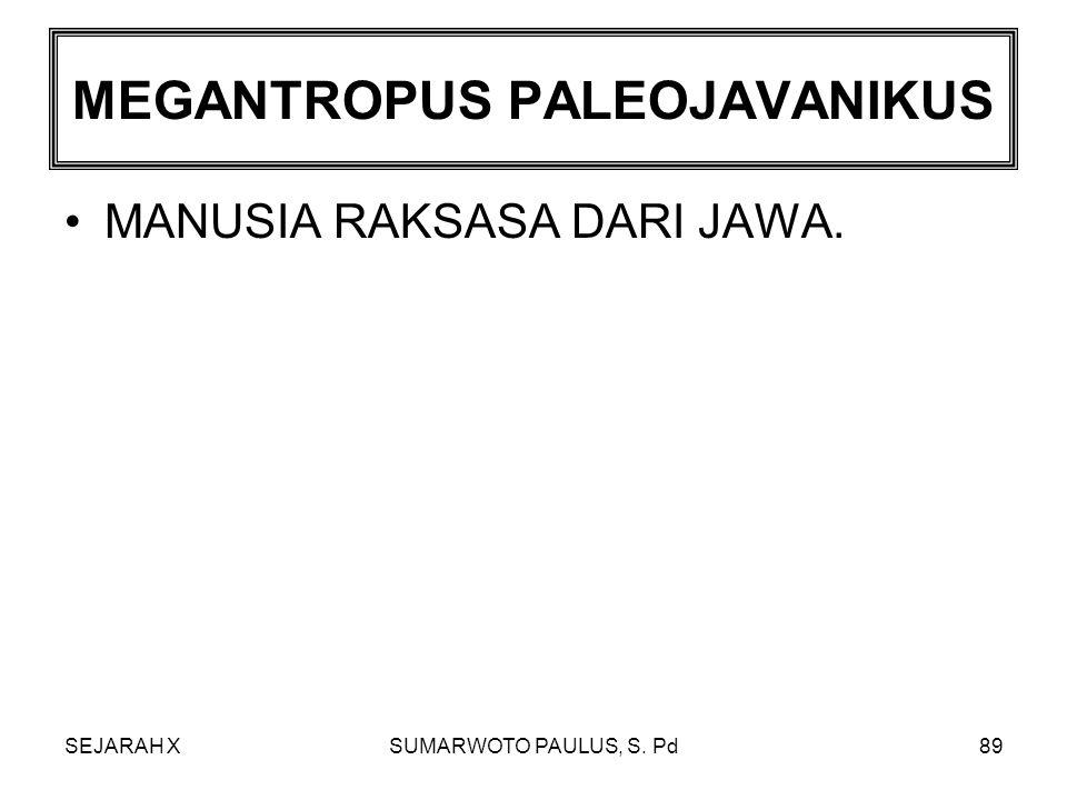 SEJARAH XSUMARWOTO PAULUS, S. Pd88 PITHECANTROPUS ERECTUS MANUSIA KERA BERJALAN TEGAK.