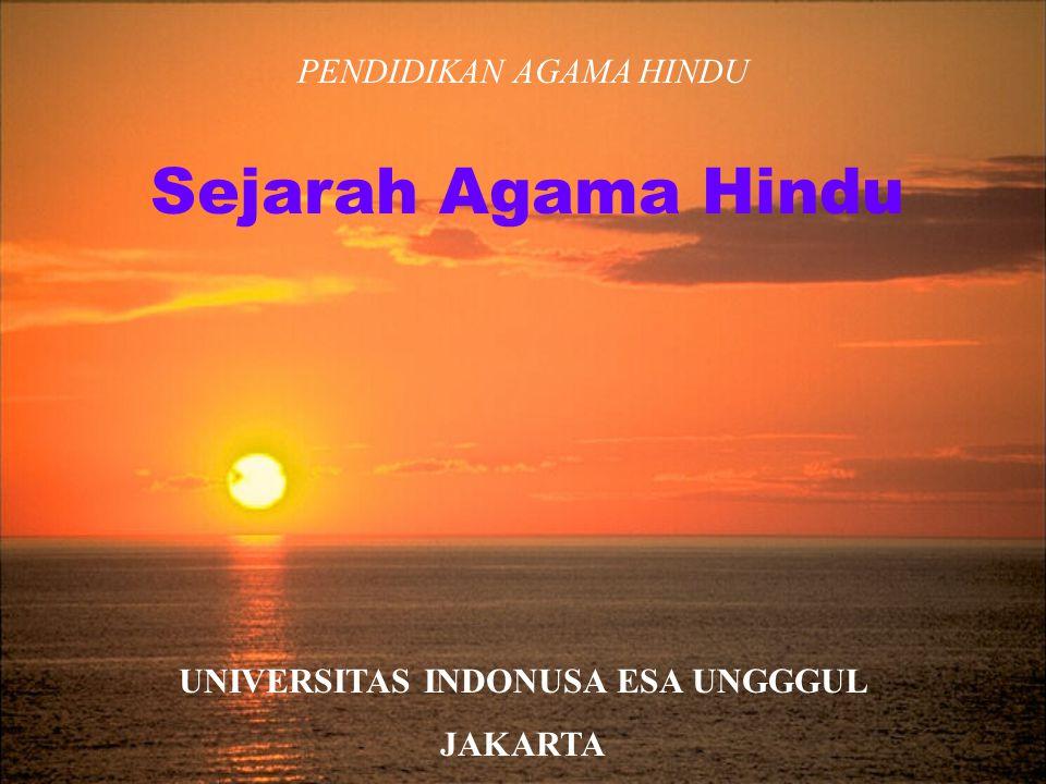 PENDIDIKAN AGAMA HINDU UNIVERSITAS INDONUSA ESA UNGGGUL JAKARTA Sejarah Agama Hindu
