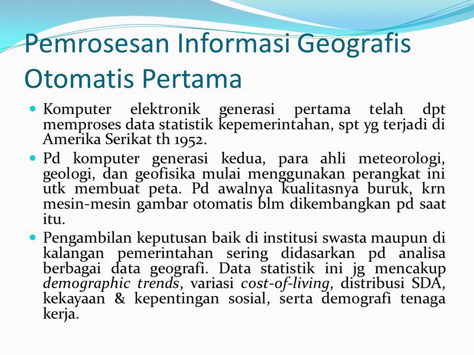 Pemrosesan Informasi Geografis Otomatis Pertama Komputer elektronik generasi pertama telah dpt memproses data statistik kepemerintahan, spt yg terjadi