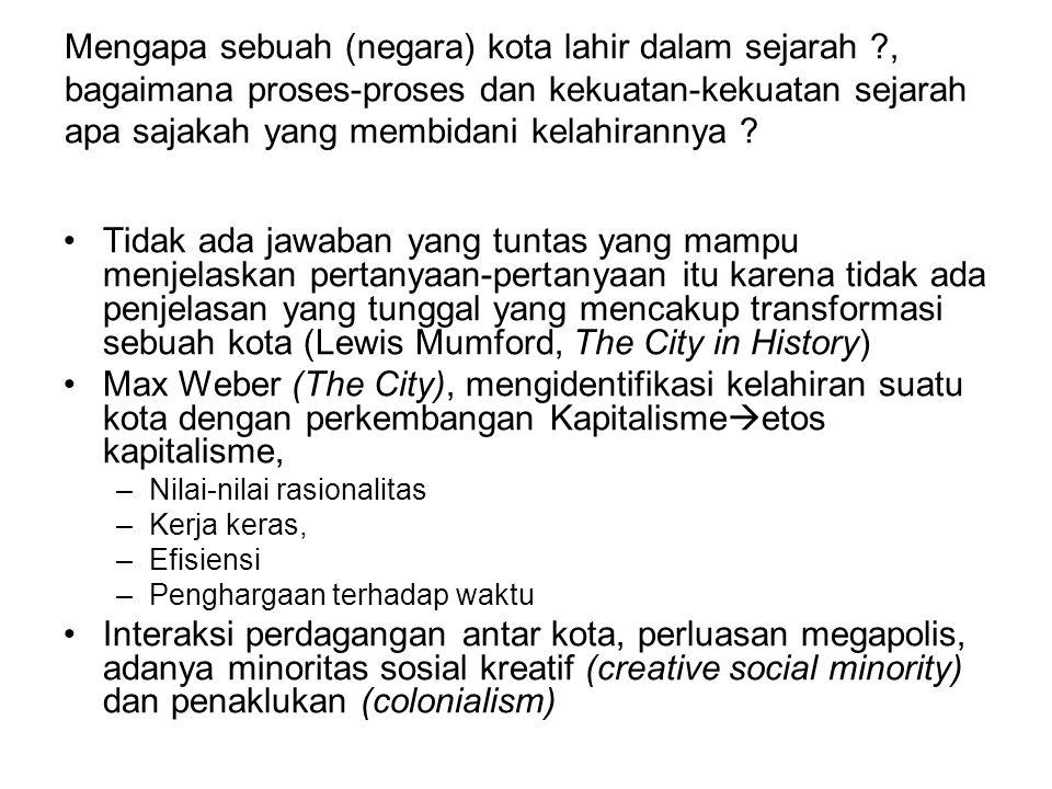 Mengapa sebuah (negara) kota lahir dalam sejarah ?, bagaimana proses-proses dan kekuatan-kekuatan sejarah apa sajakah yang membidani kelahirannya ? Ti