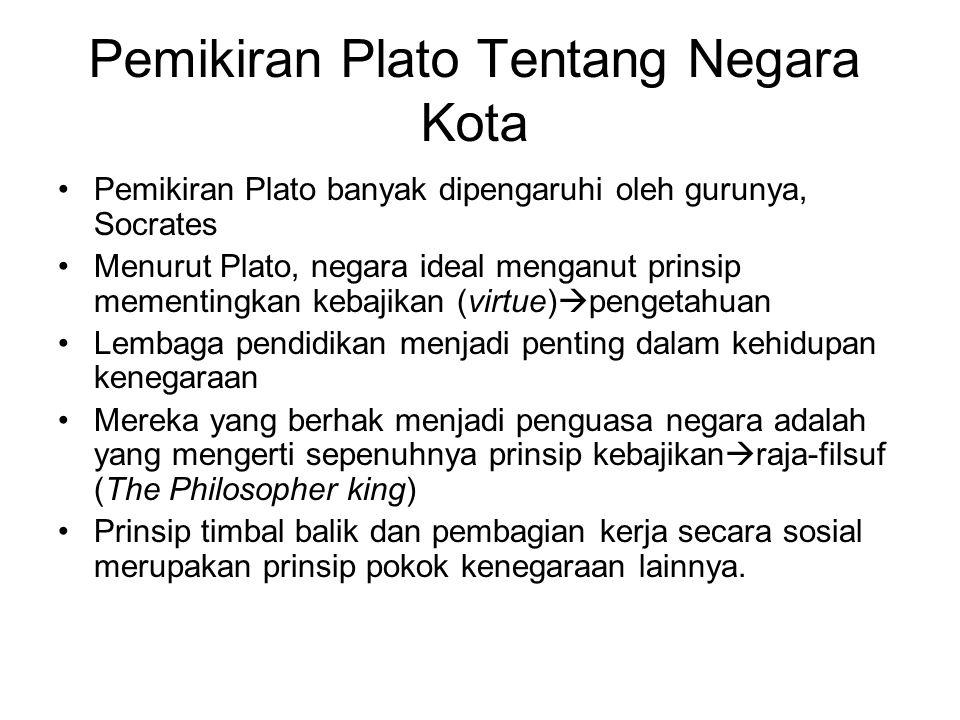 Pemikiran Plato Tentang Negara Kota Pemikiran Plato banyak dipengaruhi oleh gurunya, Socrates Menurut Plato, negara ideal menganut prinsip mementingka
