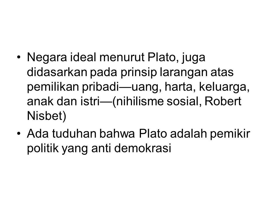 Negara ideal menurut Plato, juga didasarkan pada prinsip larangan atas pemilikan pribadi—uang, harta, keluarga, anak dan istri—(nihilisme sosial, Robe