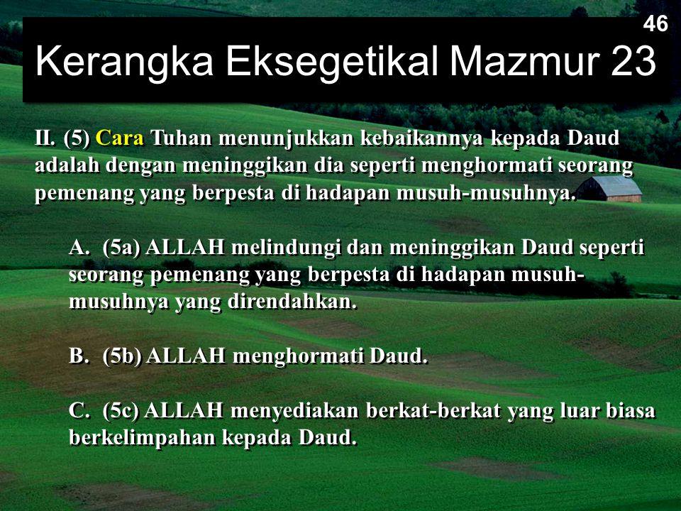 Kerangka Eksegetikal Mazmur 23 II. (5) Cara Tuhan menunjukkan kebaikannya kepada Daud adalah dengan meninggikan dia seperti menghormati seorang pemena