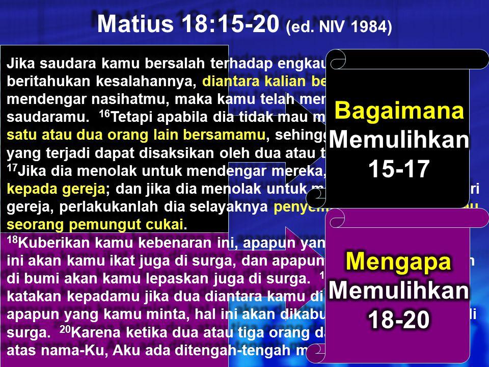 Matius 18:15-20 (ed. NIV 1984) Jika saudara kamu bersalah terhadap engkau, pergi dan beritahukan kesalahannya, diantara kalian berdua. Jika dia menden
