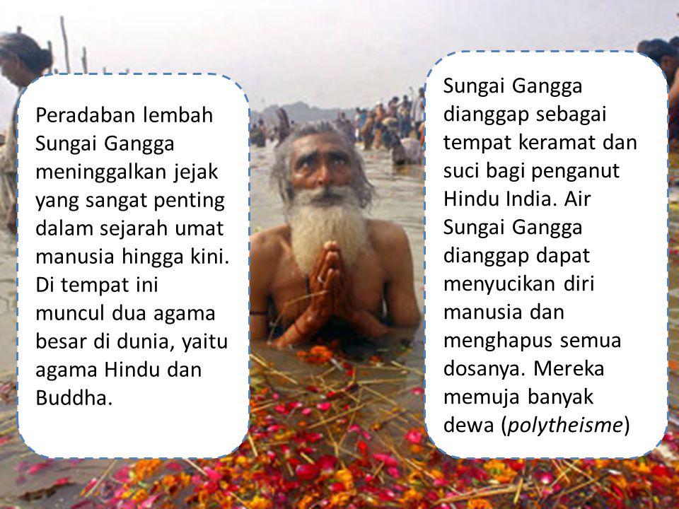 Peradaban lembah Sungai Gangga meninggalkan jejak yang sangat penting dalam sejarah umat manusia hingga kini. Di tempat ini muncul dua agama besar di