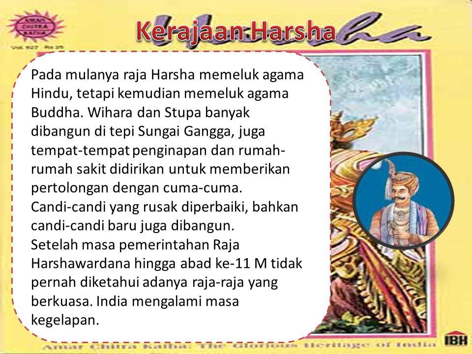 Pada mulanya raja Harsha memeluk agama Hindu, tetapi kemudian memeluk agama Buddha. Wihara dan Stupa banyak dibangun di tepi Sungai Gangga, juga tempa