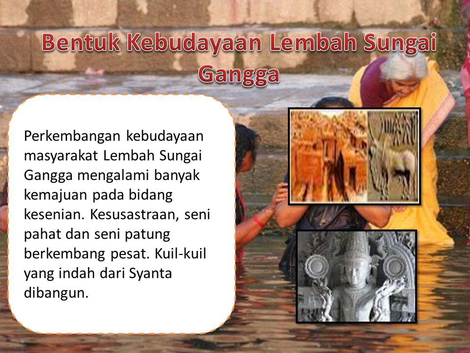 Perkembangan kebudayaan masyarakat Lembah Sungai Gangga mengalami banyak kemajuan pada bidang kesenian. Kesusastraan, seni pahat dan seni patung berke