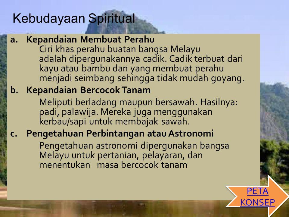 Kebudayaan Spiritual a.Kepandaian Membuat Perahu Ciri khas perahu buatan bangsa Melayu adalah dipergunakannya cadik.