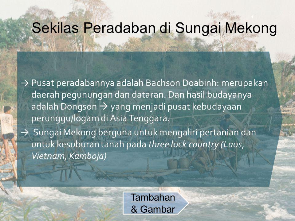 Sekilas Peradaban di Sungai Mekong → Pusat peradabannya adalah Bachson Doabinh: merupakan daerah pegunungan dan dataran.