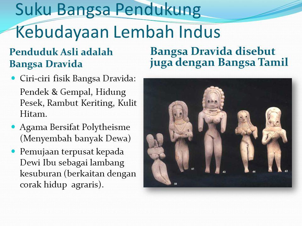 Suku Bangsa Pendukung Kebudayaan Lembah Indus Penduduk Asli adalah Bangsa Dravida Bangsa Dravida disebut juga dengan Bangsa Tamil Ciri-ciri fisik Bang