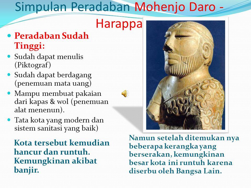 Simpulan Peradaban Mohenjo Daro - Harappa Kota tersebut kemudian hancur dan runtuh. Kemungkinan akibat banjir. Namun setelah ditemukan nya beberapa ke