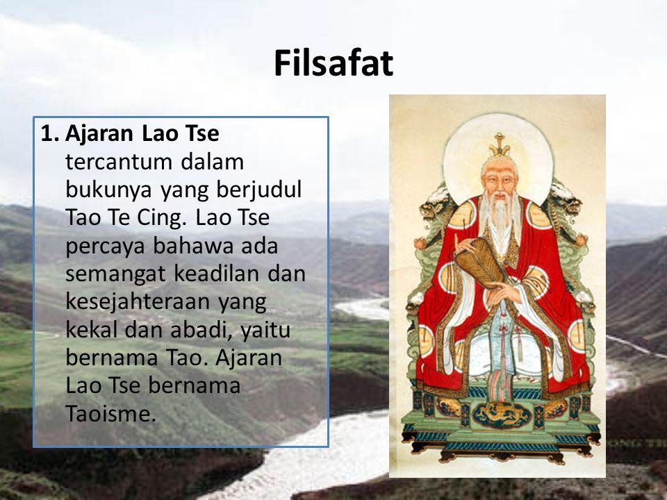 Filsafat 1.Ajaran Lao Tse tercantum dalam bukunya yang berjudul Tao Te Cing. Lao Tse percaya bahawa ada semangat keadilan dan kesejahteraan yang kekal
