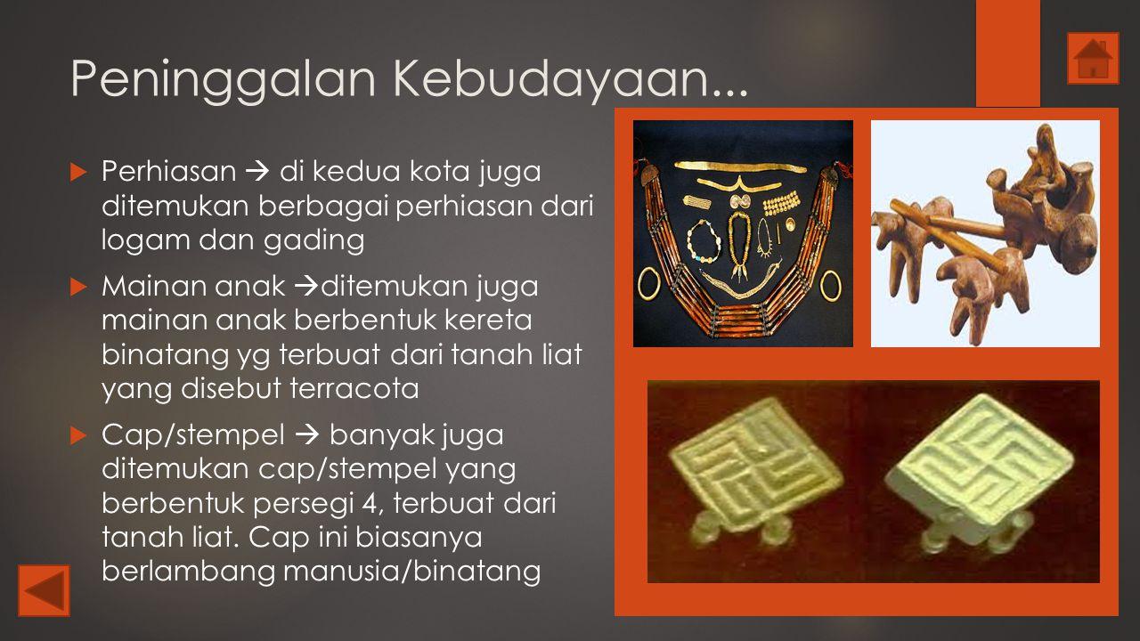 Peninggalan Kebudayaan...  Perhiasan  di kedua kota juga ditemukan berbagai perhiasan dari logam dan gading  Mainan anak  ditemukan juga mainan an