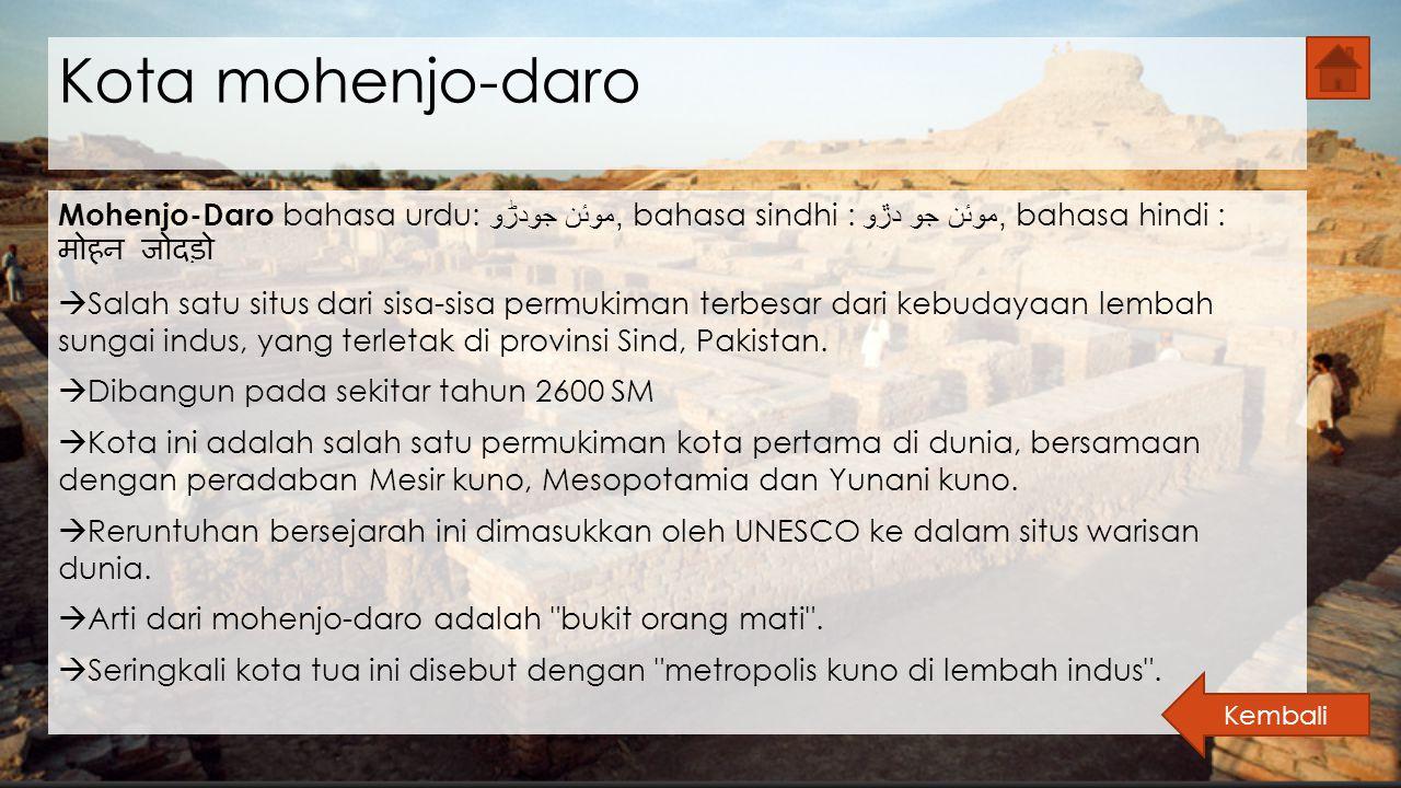 Kota mohenjo-daro Mohenjo-Daro bahasa urdu: موئن جودڑو, bahasa sindhi : موئن جو دڙو, bahasa hindi : मोहन जोदड़ो  Salah satu situs dari sisa-sisa perm