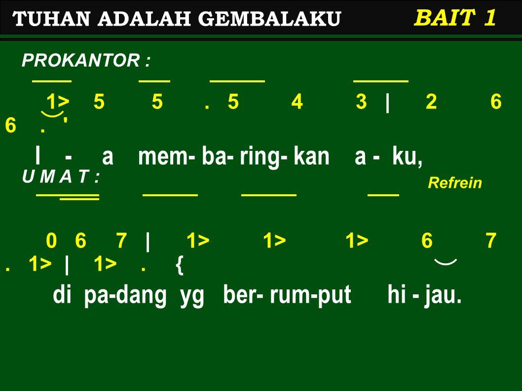 1> 5 5.5 4 3 | 2 6 6. I - a mem- ba- ring- kan a - ku, 0 6 7 | 1> 1> 1> 6 7.
