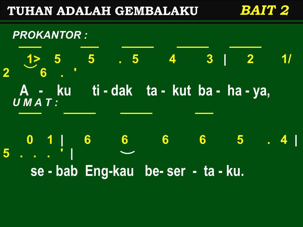 1> 5 5.5 4 3 | 2 1/ 2 6. A - ku ti - dak ta - kut ba - ha - ya, 0 1 | 6 6 6 6 5.