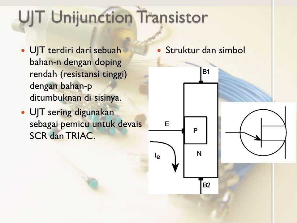 UJT Unijunction Transistor UJT terdiri dari sebuah bahan-n dengan doping rendah (resistansi tinggi) dengan bahan-p ditumbuknan di sisinya. UJT sering