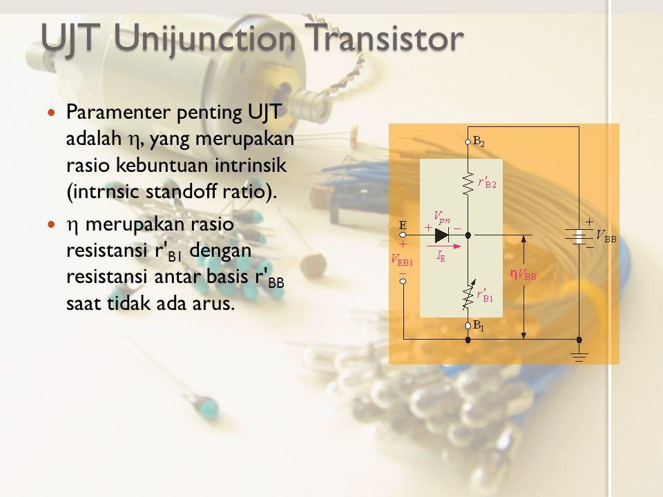 UJT Unijunction Transistor Paramenter penting UJT adalah , yang merupakan rasio kebuntuan intrinsik (intrnsic standoff ratio).  merupakan rasio resi