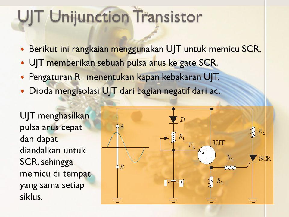 UJT Unijunction Transistor Berikut ini rangkaian menggunakan UJT untuk memicu SCR. UJT memberikan sebuah pulsa arus ke gate SCR. Pengaturan R 1 menent