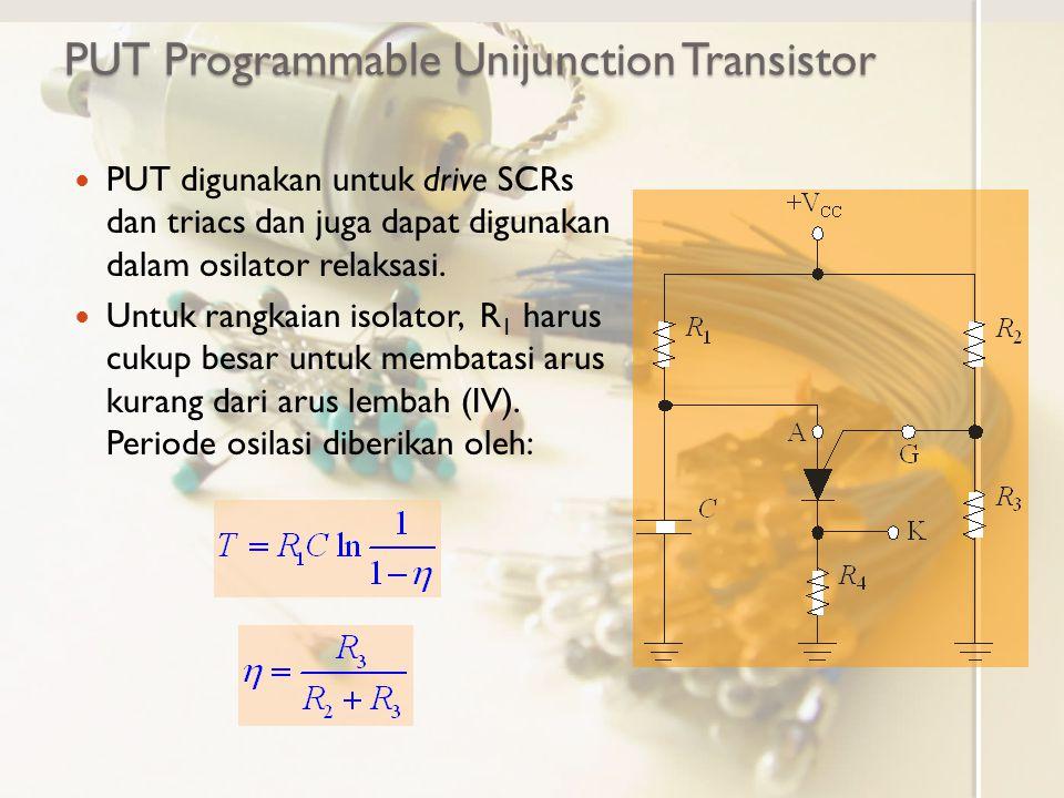 PUT Programmable Unijunction Transistor PUT digunakan untuk drive SCRs dan triacs dan juga dapat digunakan dalam osilator relaksasi. Untuk rangkaian i