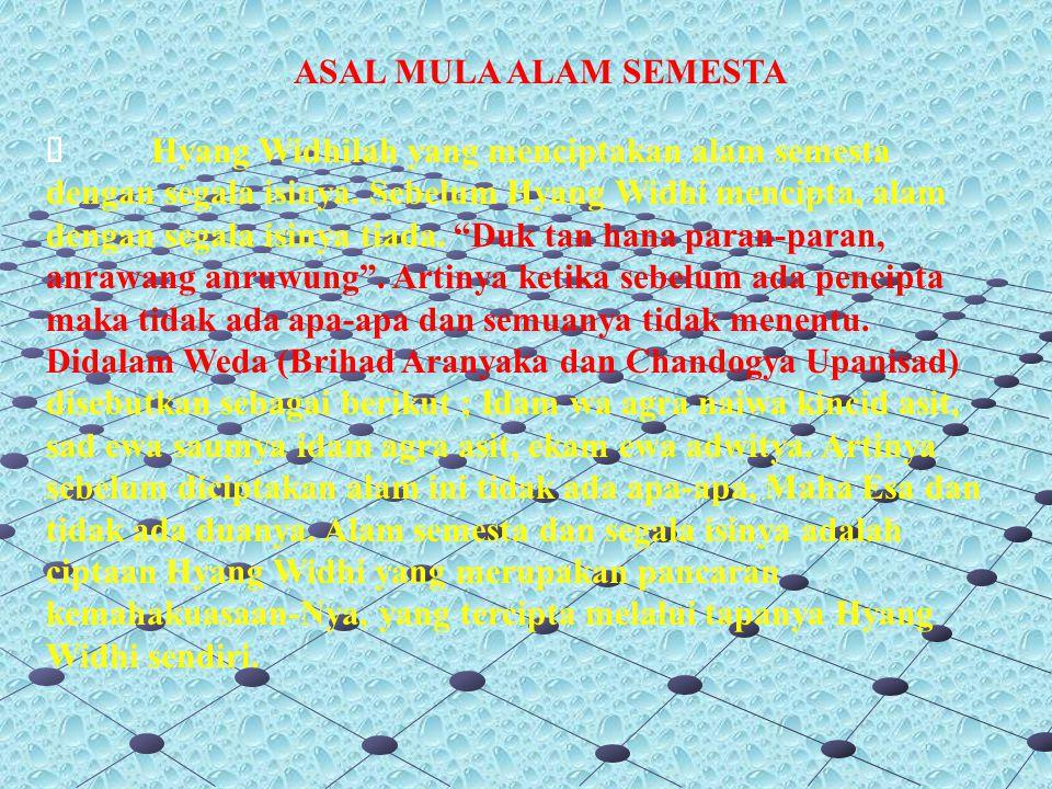ASAL MULA ALAM SEMESTA  Hyang Widhilah yang menciptakan alam semesta dengan segala isinya.