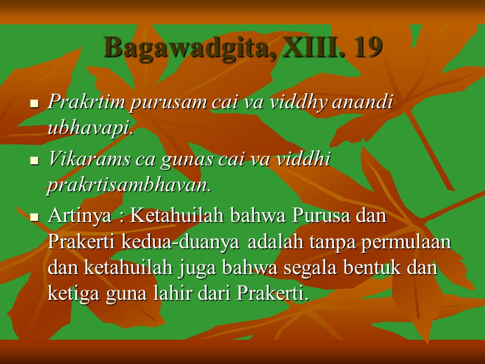 Bagawadgita, XIII.19 Prakrtim purusam cai va viddhy anandi ubhavapi.