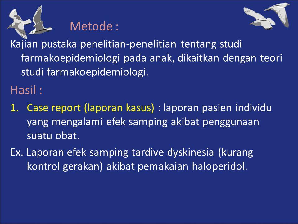Metode : Kajian pustaka penelitian-penelitian tentang studi farmakoepidemiologi pada anak, dikaitkan dengan teori studi farmakoepidemiologi. Hasil : 1