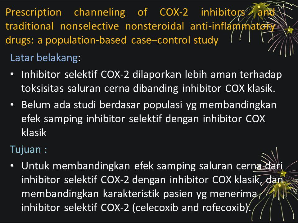 Metode: Studi case-control dilakukan berdasarkan prevalensi efek samping saluran cerna dan sejarah pengobatan pasien yg menggunakan inhibitor selektif COX-2 kelompok kasus) dibandingkan inhibitor COX klasik (kelompok kontrol).