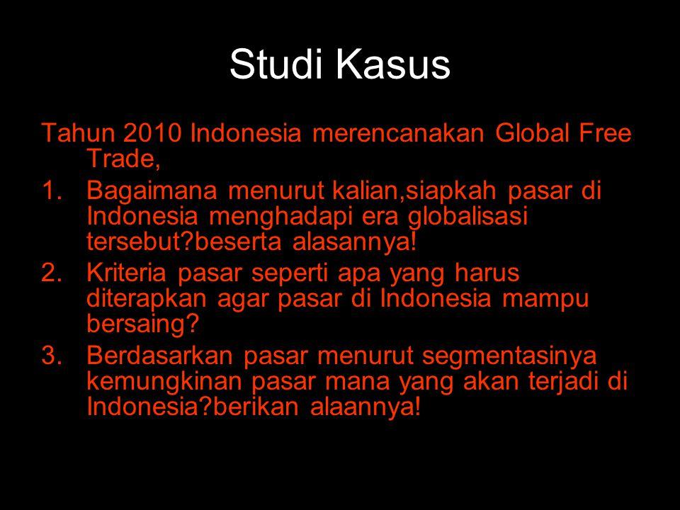 Studi Kasus Tahun 2010 Indonesia merencanakan Global Free Trade, 1.Bagaimana menurut kalian,siapkah pasar di Indonesia menghadapi era globalisasi tersebut?beserta alasannya.