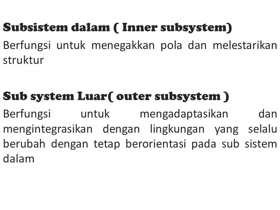 Subsistem dalam ( Inner subsystem) Berfungsi untuk menegakkan pola dan melestarikan struktur Sub system Luar( outer subsystem ) Berfungsi untuk mengad