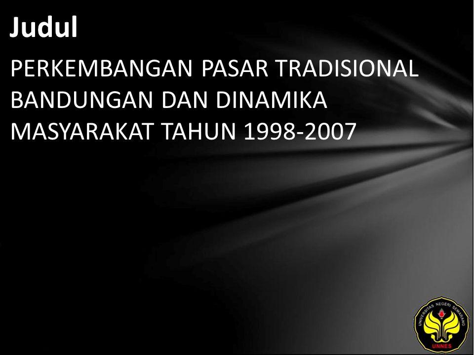 Judul PERKEMBANGAN PASAR TRADISIONAL BANDUNGAN DAN DINAMIKA MASYARAKAT TAHUN 1998-2007
