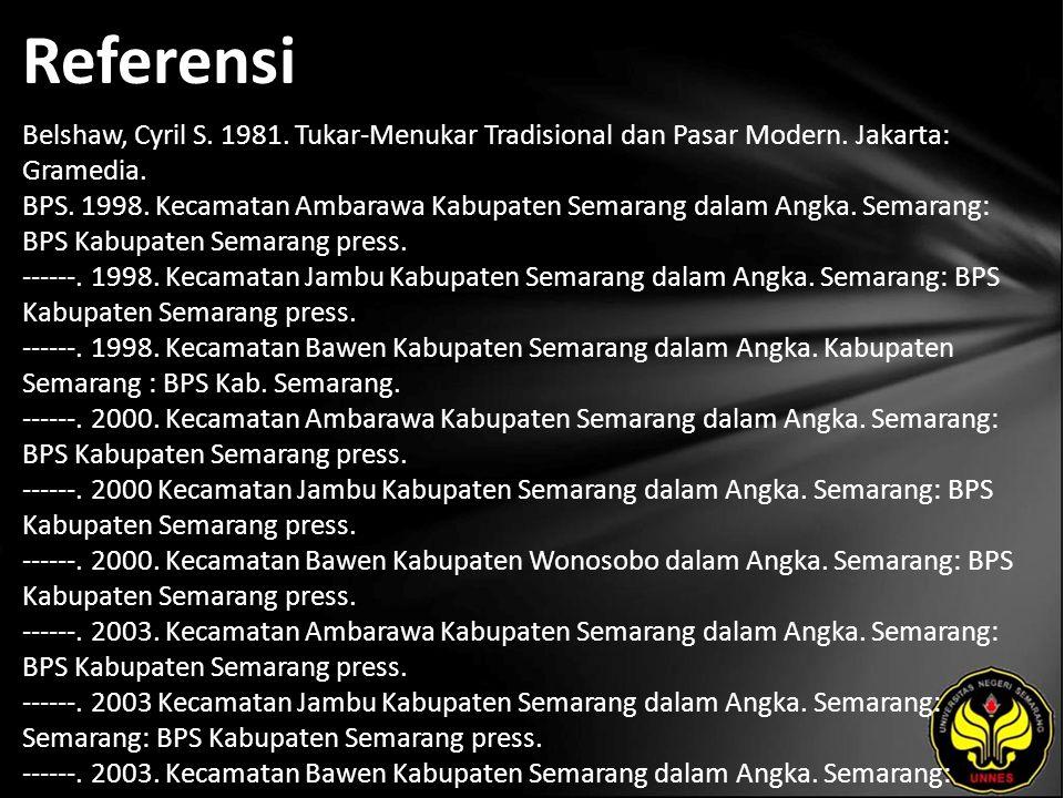 Referensi Belshaw, Cyril S. 1981. Tukar-Menukar Tradisional dan Pasar Modern. Jakarta: Gramedia. BPS. 1998. Kecamatan Ambarawa Kabupaten Semarang dala