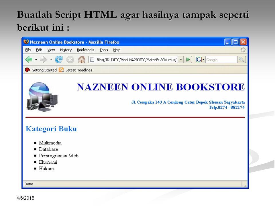4/6/2015 Buatlah Script HTML agar hasilnya tampak seperti berikut ini :