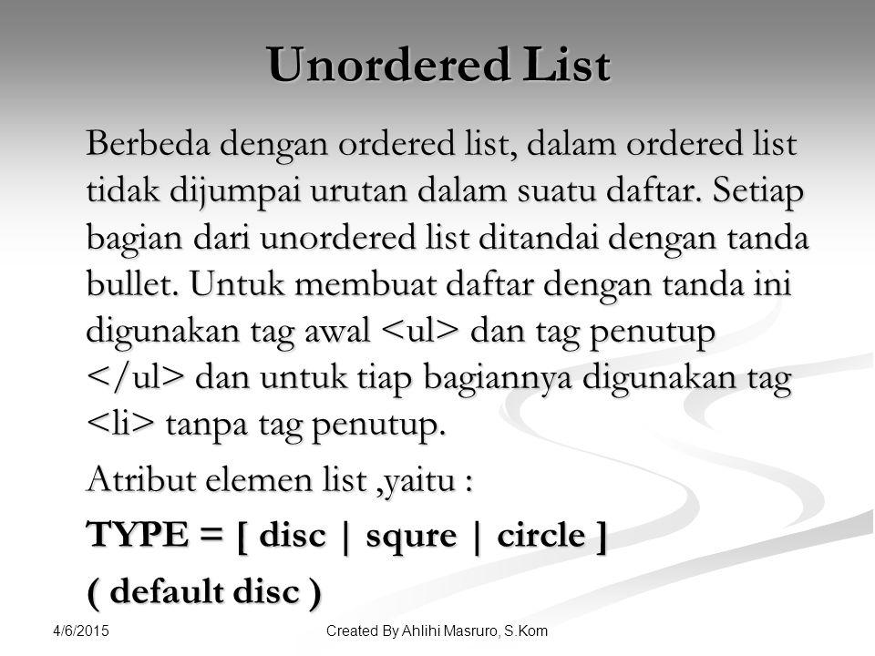 4/6/2015 Unordered List Berbeda dengan ordered list, dalam ordered list tidak dijumpai urutan dalam suatu daftar.