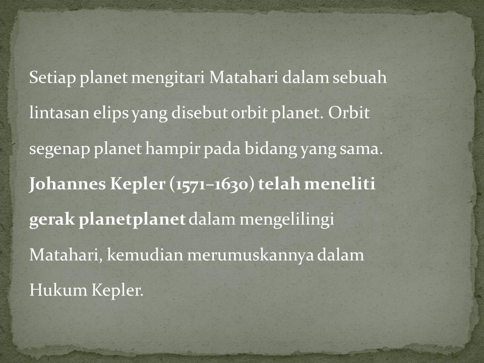 Setiap planet mengitari Matahari dalam sebuah lintasan elips yang disebut orbit planet.