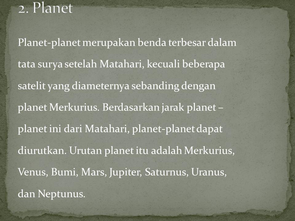 Planet-planet merupakan benda terbesar dalam tata surya setelah Matahari, kecuali beberapa satelit yang diameternya sebanding dengan planet Merkurius.