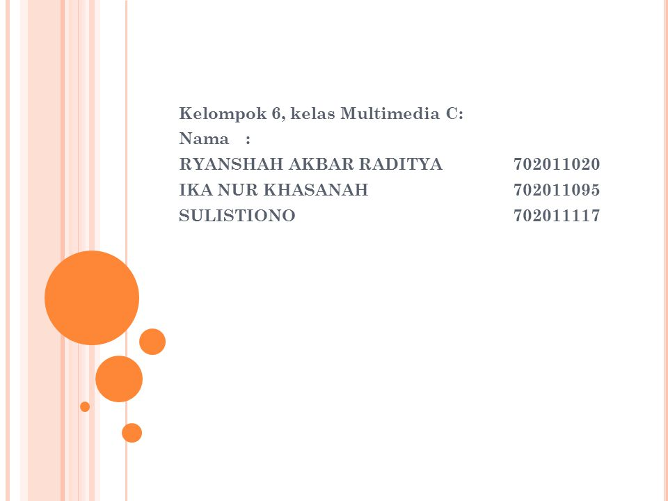 Kelompok 6, kelas Multimedia C: Nama: RYANSHAH AKBAR RADITYA 702011020 IKA NUR KHASANAH702011095 SULISTIONO702011117