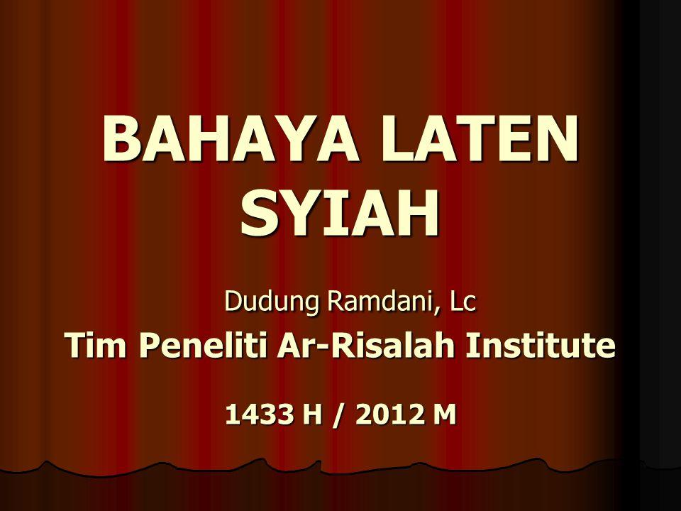 BAHAYA LATEN SYIAH Dudung Ramdani, Lc Tim Peneliti Ar-Risalah Institute 1433 H / 2012 M