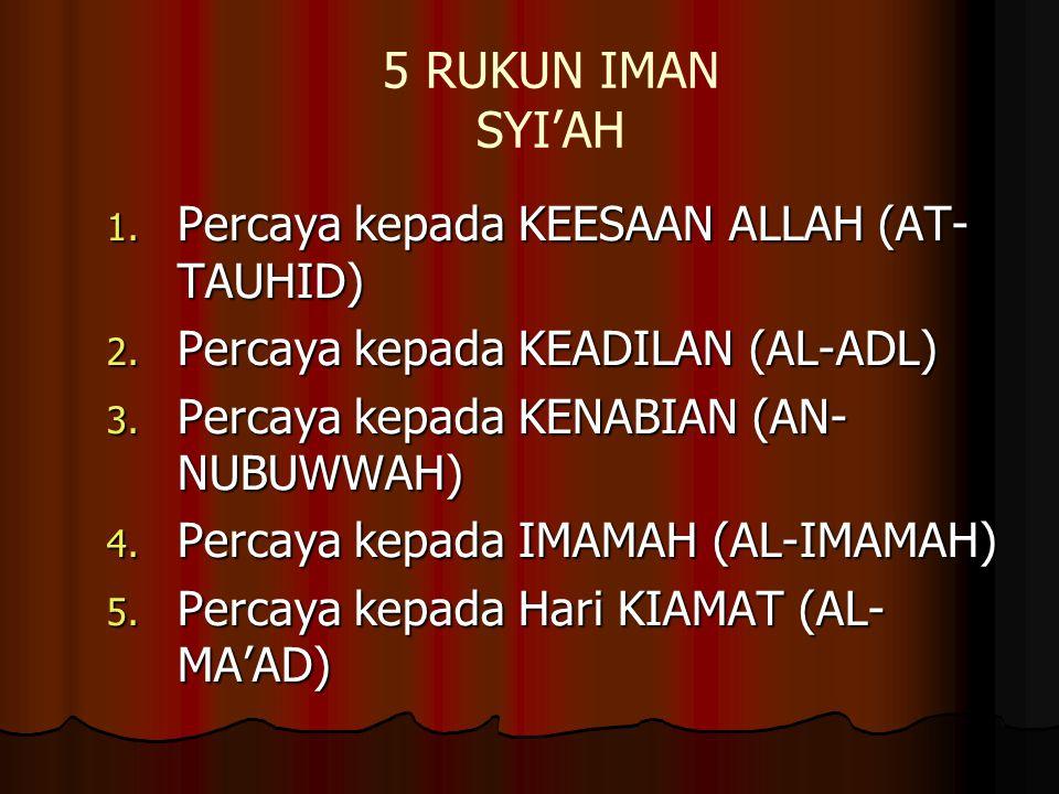 5 RUKUN IMAN SYI'AH 1.Percaya kepada KEESAAN ALLAH (AT- TAUHID) 2.