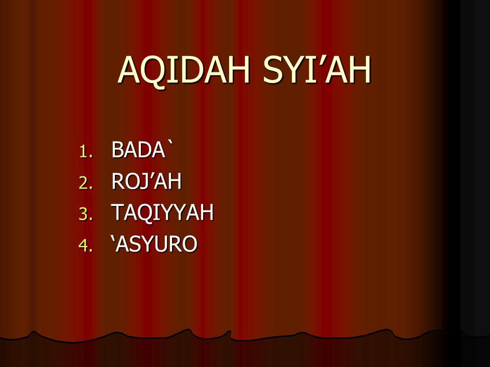 AQIDAH SYI'AH 1. BADA` 2. ROJ'AH 3. TAQIYYAH 4. 'ASYURO