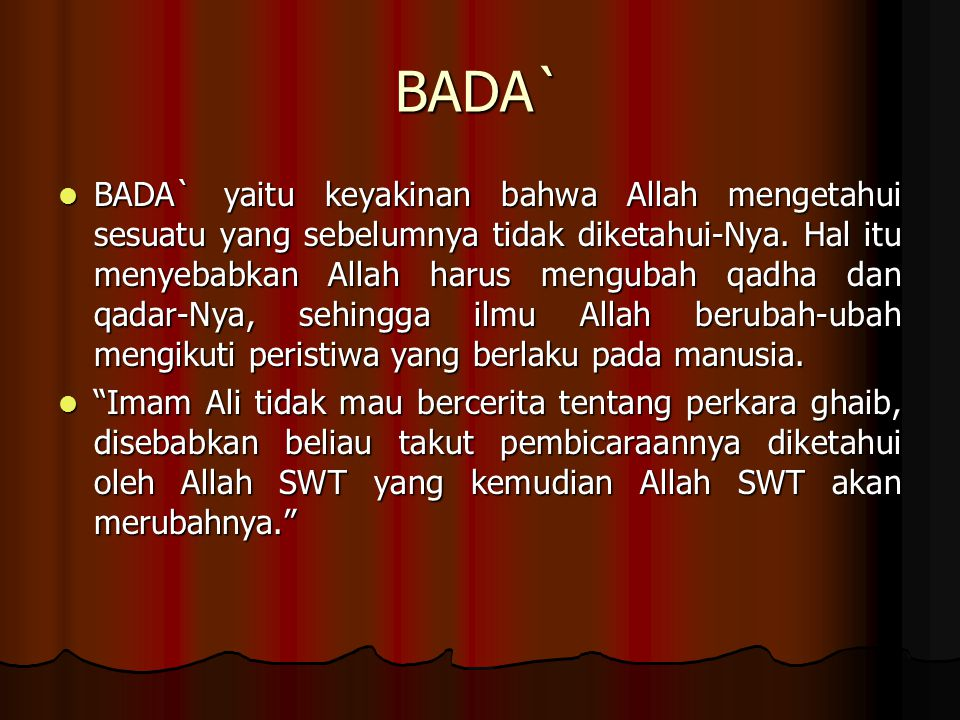 BADA` BADA` yaitu keyakinan bahwa Allah mengetahui sesuatu yang sebelumnya tidak diketahui-Nya.