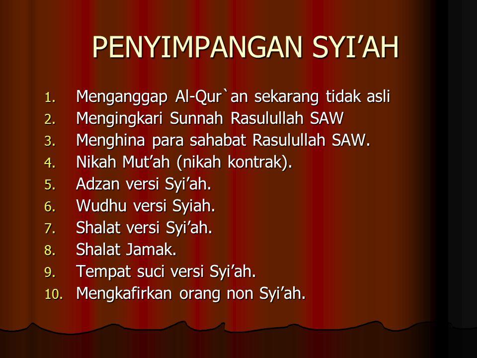 PENYIMPANGAN SYI'AH 1.Menganggap Al-Qur`an sekarang tidak asli 2.