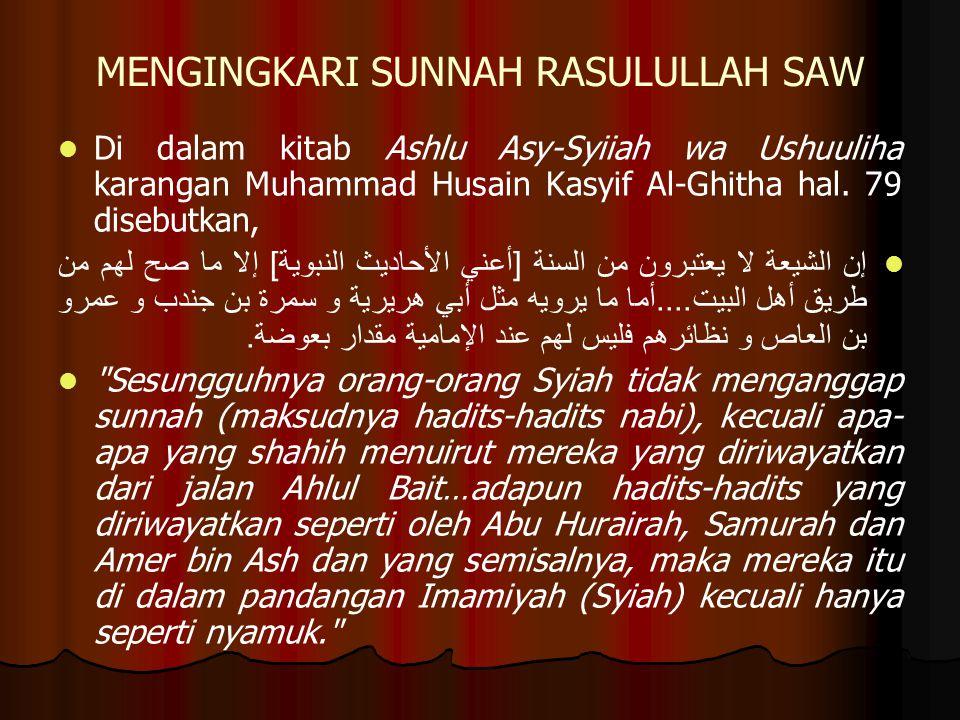 MENGINGKARI SUNNAH RASULULLAH SAW Di dalam kitab Ashlu Asy-Syiiah wa Ushuuliha karangan Muhammad Husain Kasyif Al-Ghitha hal.