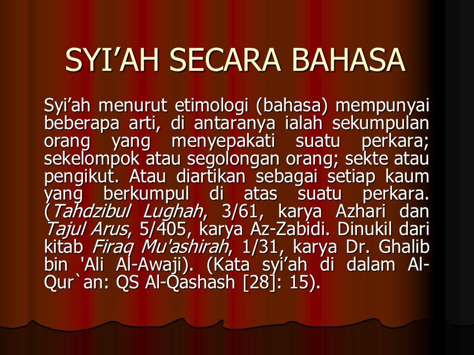 SYI'AH SECARA BAHASA Syi'ah menurut etimologi (bahasa) mempunyai beberapa arti, di antaranya ialah sekumpulan orang yang menyepakati suatu perkara; sekelompok atau segolongan orang; sekte atau pengikut.