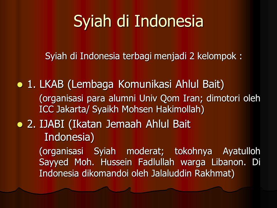Syiah di Indonesia Syiah di Indonesia terbagi menjadi 2 kelompok : 1.