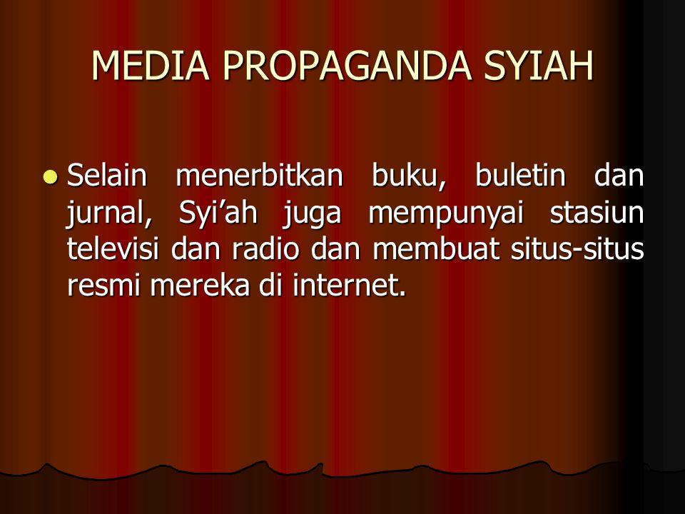 MEDIA PROPAGANDA SYIAH Selain menerbitkan buku, buletin dan jurnal, Syi'ah juga mempunyai stasiun televisi dan radio dan membuat situs-situs resmi mereka di internet.