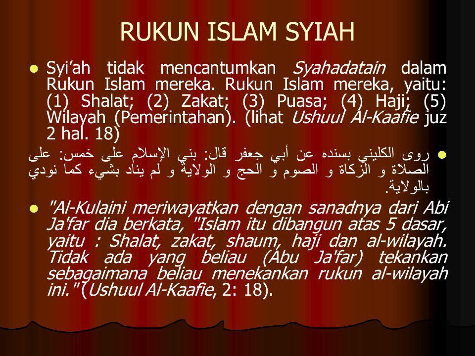 RUKUN ISLAM SYIAH Syi'ah tidak mencantumkan Syahadatain dalam Rukun Islam mereka.