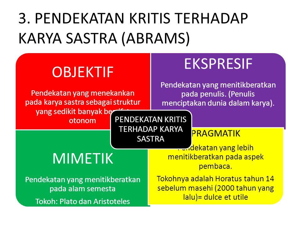 3. PENDEKATAN KRITIS TERHADAP KARYA SASTRA (ABRAMS) OBJEKTIF Pendekatan yang menekankan pada karya sastra sebagai struktur yang sedikit banyak bersifa