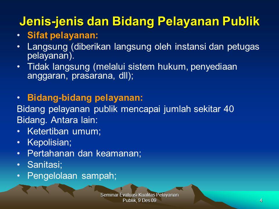 Seminar Evaluasi Kualitas Pelayanan Publik, 9 Des 094 Jenis-jenis dan Bidang Pelayanan Publik Sifat pelayanan: Langsung (diberikan langsung oleh insta